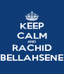 KEEP CALM AND RACHID BELLAHSENE - Personalised Poster A4 size