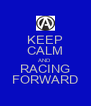 KEEP CALM AND RACING FORWARD - Personalised Poster A4 size