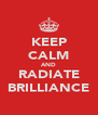 KEEP CALM AND RADIATE BRILLIANCE - Personalised Poster A4 size
