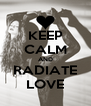 KEEP CALM AND RADIATE LOVE - Personalised Poster A4 size