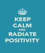 KEEP CALM AND RADIATE POSITIVITY - Personalised Poster A4 size