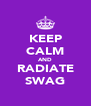 KEEP CALM AND RADIATE SWAG - Personalised Poster A4 size
