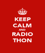 KEEP CALM AND RADIO THON - Personalised Poster A4 size