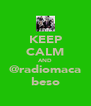 KEEP CALM AND @radiomaca beso - Personalised Poster A4 size