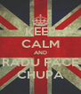 KEEP CALM AND RADU FACE CHUPA - Personalised Poster A4 size