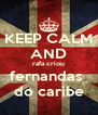 KEEP CALM AND rafa criou fernandas  do caribe - Personalised Poster A4 size