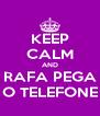 KEEP CALM AND RAFA PEGA O TELEFONE - Personalised Poster A4 size