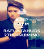 KEEP CALM AND RAFLATAHUGS 2THCHARMING - Personalised Poster A4 size