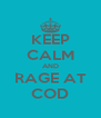 KEEP CALM AND RAGE AT COD - Personalised Poster A4 size