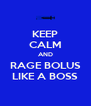 KEEP CALM AND RAGE BOLUS LIKE A BOSS - Personalised Poster A4 size