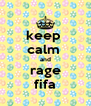 keep  calm  and rage fifa - Personalised Poster A4 size