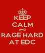 KEEP CALM AND RAGE HARD AT EDC - Personalised Poster A4 size