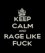 KEEP CALM AND RAGE LIKE FUCK - Personalised Poster A4 size