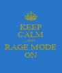 KEEP CALM AND RAGE MODE ON - Personalised Poster A4 size