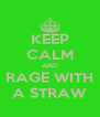 KEEP CALM AND RAGE WITH A STRAW - Personalised Poster A4 size