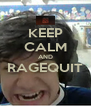KEEP CALM AND RAGEQUIT  - Personalised Poster A4 size