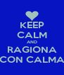 KEEP CALM AND RAGIONA CON CALMA - Personalised Poster A4 size