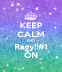 KEEP CALM AND Ragy!!#1 ON - Personalised Poster A4 size