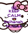 KEEP CALM AND Raihanah  Muthiah - Personalised Poster A4 size