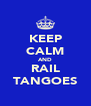 KEEP CALM AND RAIL TANGOES - Personalised Poster A4 size