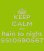 KEEP CALM and Rain to night 5510590567 - Personalised Poster A4 size