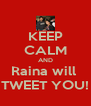 KEEP CALM AND Raina will  TWEET YOU! - Personalised Poster A4 size