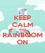 KEEP CALM AND RAINBOOM ON - Personalised Poster A4 size
