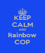 KEEP CALM AND Rainbow COP - Personalised Poster A4 size