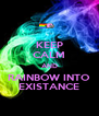 KEEP CALM AND RAINBOW INTO EXISTANCE - Personalised Poster A4 size