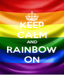 KEEP CALM AND RAINBOW ON - Personalised Poster A4 size