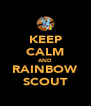 KEEP CALM AND RAINBOW SCOUT - Personalised Poster A4 size