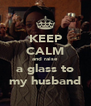 KEEP CALM and raise a glass to my husband - Personalised Poster A4 size