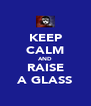 KEEP CALM AND RAISE A GLASS - Personalised Poster A4 size