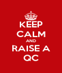 KEEP CALM AND RAISE A QC - Personalised Poster A4 size