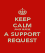KEEP CALM AND RAISE A SUPPORT REQUEST - Personalised Poster A4 size