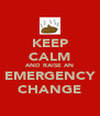 KEEP CALM AND RAISE AN EMERGENCY CHANGE - Personalised Poster A4 size