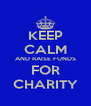 KEEP CALM AND RAISE FUNDS FOR CHARITY - Personalised Poster A4 size