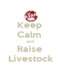 Keep  Calm  and  Raise  Livestock - Personalised Poster A4 size
