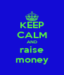 KEEP CALM AND raise money - Personalised Poster A4 size
