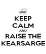 KEEP CALM AND RAISE THE KEARSARGE - Personalised Poster A4 size