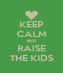 KEEP CALM AND RAISE THE KIDS - Personalised Poster A4 size