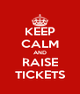 KEEP CALM AND RAISE TICKETS - Personalised Poster A4 size
