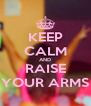 KEEP CALM AND RAISE YOUR ARMS - Personalised Poster A4 size