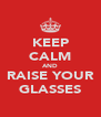 KEEP CALM AND RAISE YOUR GLASSES - Personalised Poster A4 size