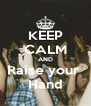 KEEP CALM AND Raise your  Hand - Personalised Poster A4 size