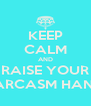 KEEP CALM AND RAISE YOUR SARCASM HAND - Personalised Poster A4 size