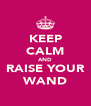 KEEP CALM AND RAISE YOUR WAND - Personalised Poster A4 size