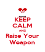 KEEP CALM AND Raise Your Weapon - Personalised Poster A4 size
