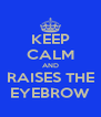 KEEP CALM AND RAISES THE EYEBROW - Personalised Poster A4 size