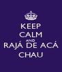 KEEP CALM AND RAJÁ DE ACÁ CHAU - Personalised Poster A4 size